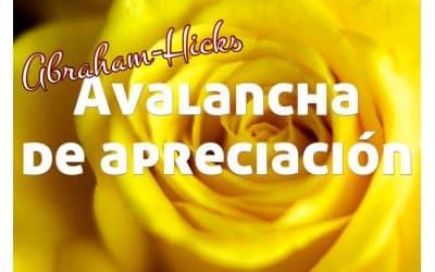 Avalancha de apreciación ~ Abraham-Hicks en español