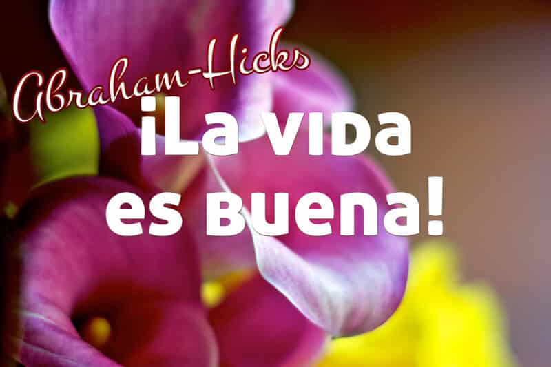 ¡La vida es buena! Abraham-Hicks doblado al español