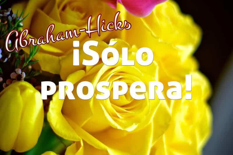¡Solo prospera! ~ Abraham-Hicks doblado al español