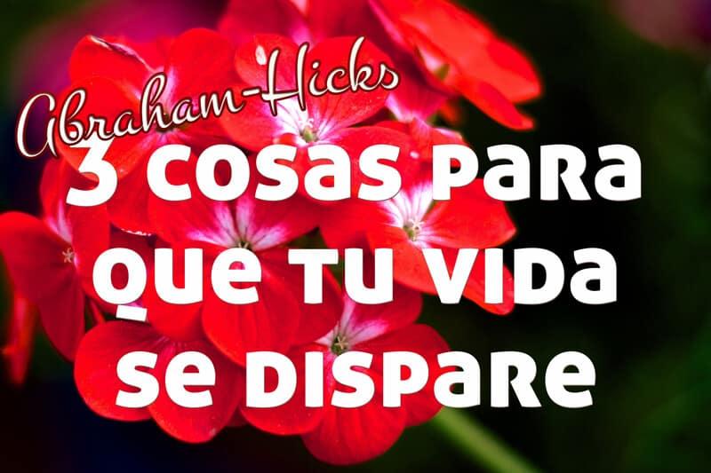 3 cosas para que tu vida se dispare ~ Abraham-Hicks en español