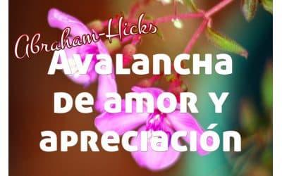 Grandiosa avalancha de amor y apreciación ~ Abraham-Hicks en español
