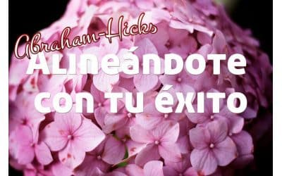 Alineándote con tu éxito ~ Abraham-Hicks en español