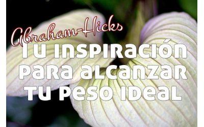Tu inspiración para alcanzar tu peso ideal~ Abraham-Hicks