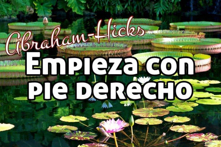 Empieza con pie derecho ~ Abraham-Hicks en español