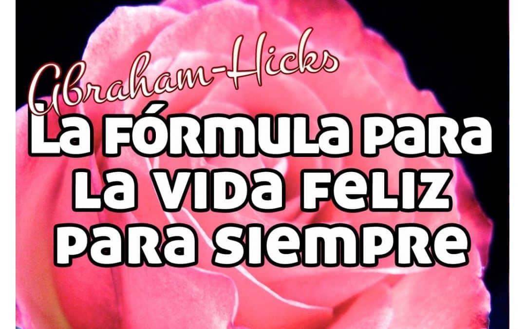 La fórmula para la vida feliz para siempre ~ Abraham Hicks español