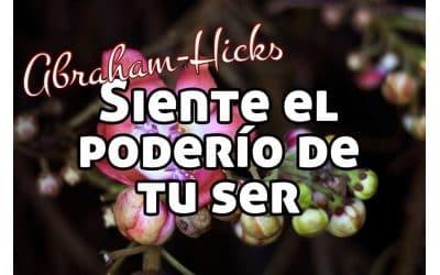 Siente el poderío de tu ser ~ Abraham Hicks en español