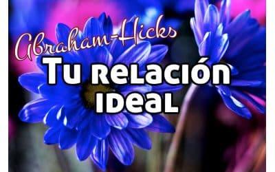 Atrae la relación perfecta ~ Abraham Hicks en español