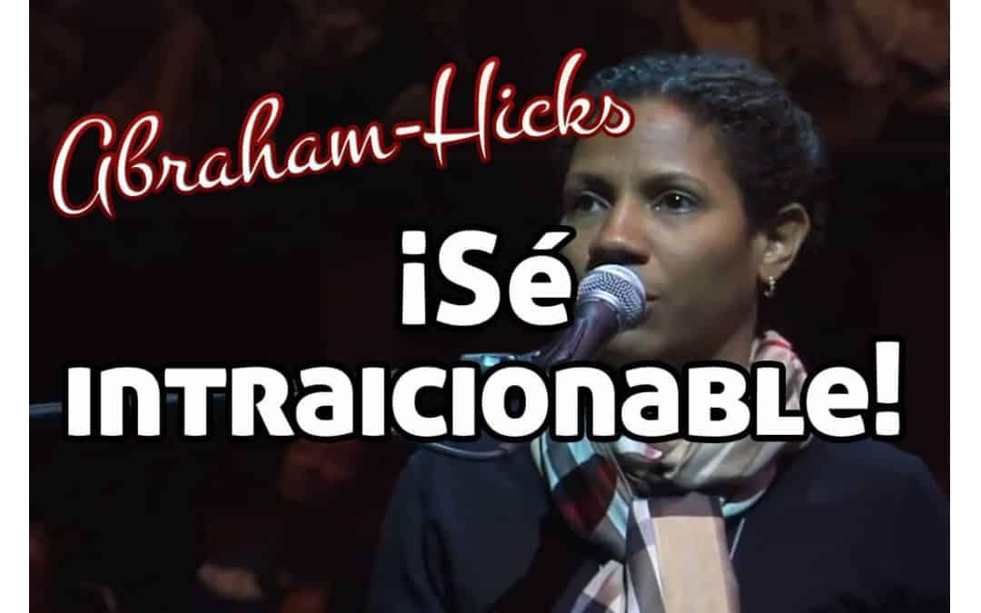 ¡Sé intraicionable! ~ Abraham Hicks doblado al español