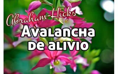 Avalancha de alivio ~ Abraham Hicks en español
