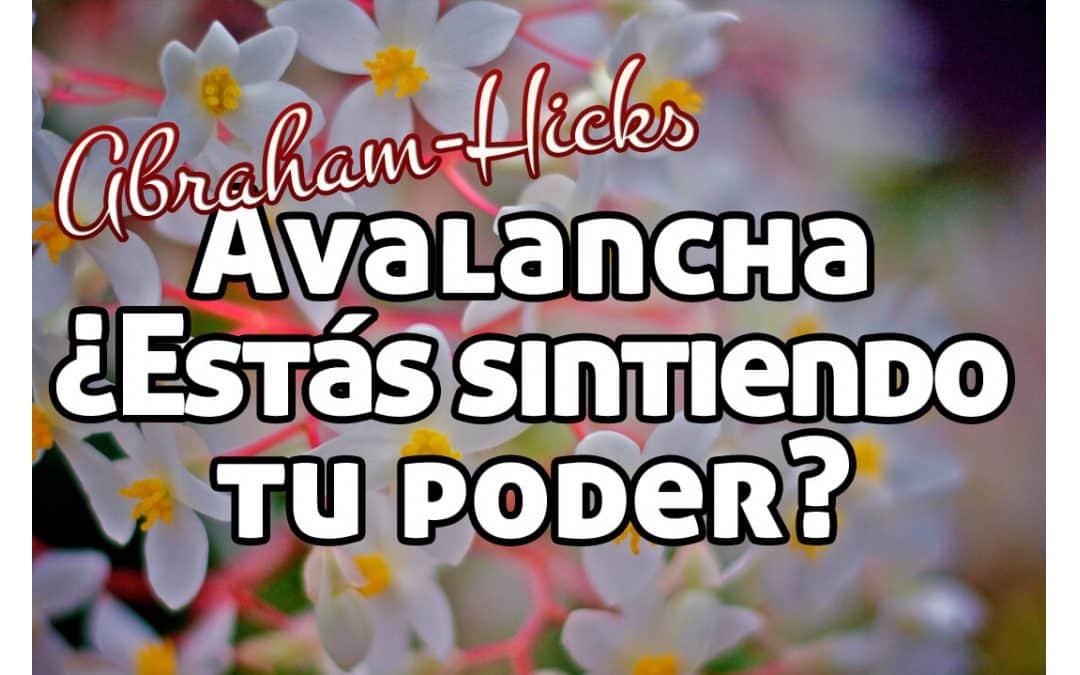 Avalancha: ¿Estás sintiendo tu poder? ~ Abraham Hicks