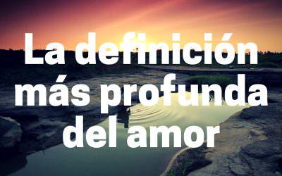 La definición más profunda del amor