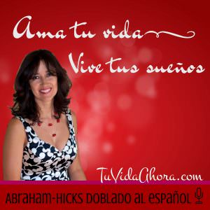 abraham hicks doblado al espanol podcast