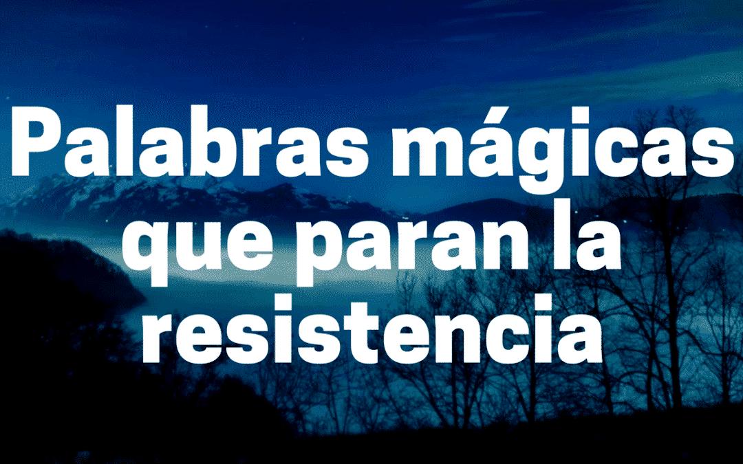 Palabras mágicas que paran la resistencia