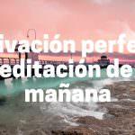 La motivación perfecta: Meditación de la mañana