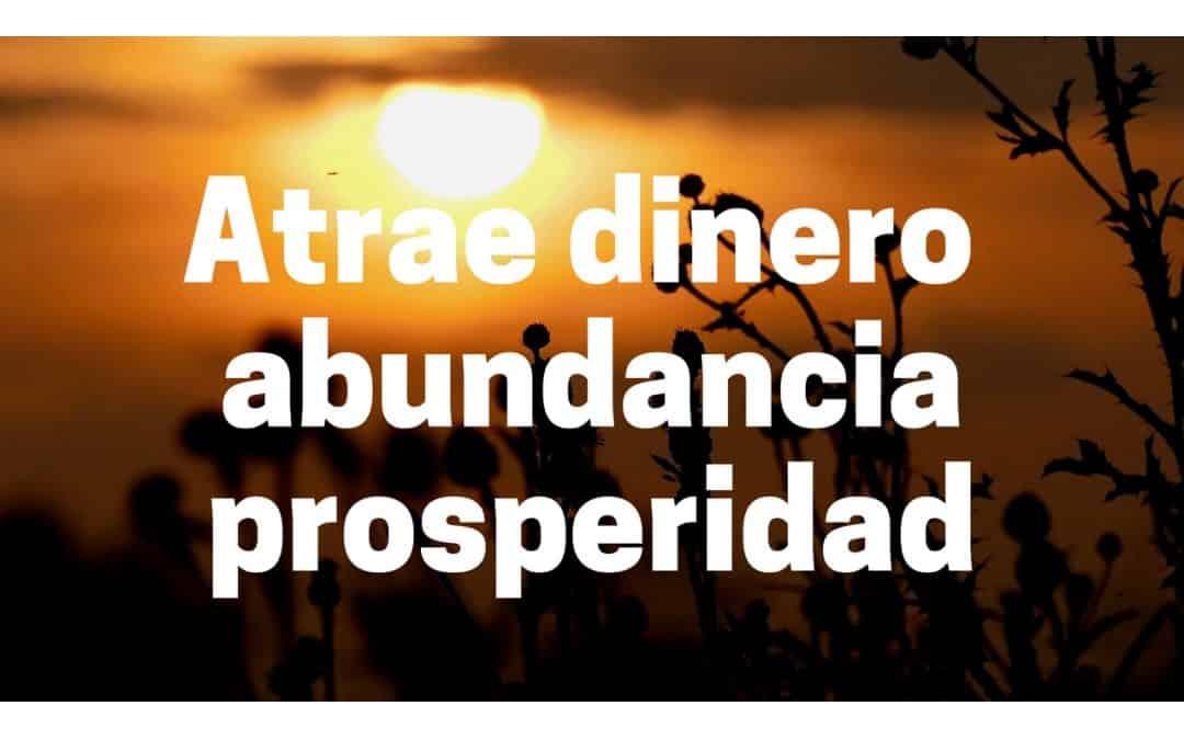 Atrae dinero, abundancia, prosperidad