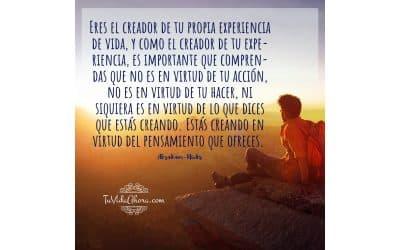Creas tu vida en virtud de tu pensamiento