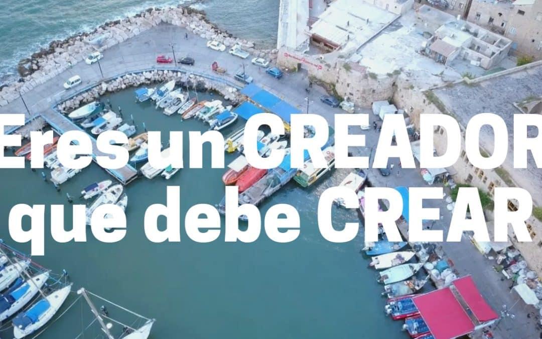 Eres un CREADOR que debe CREAR
