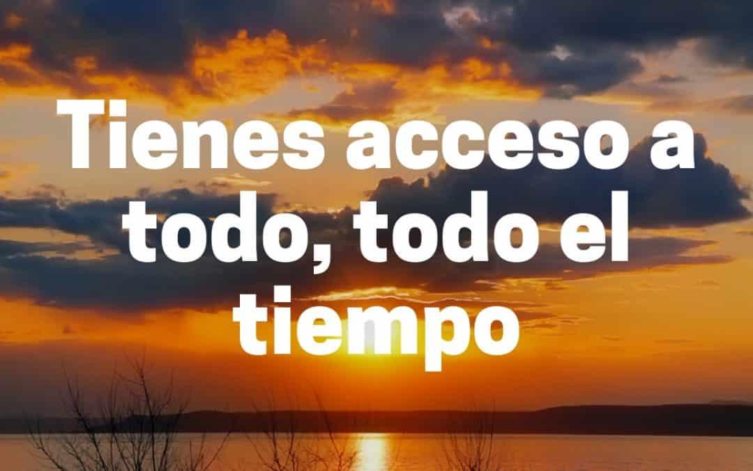Tienes acceso a todo, todo el tiempo