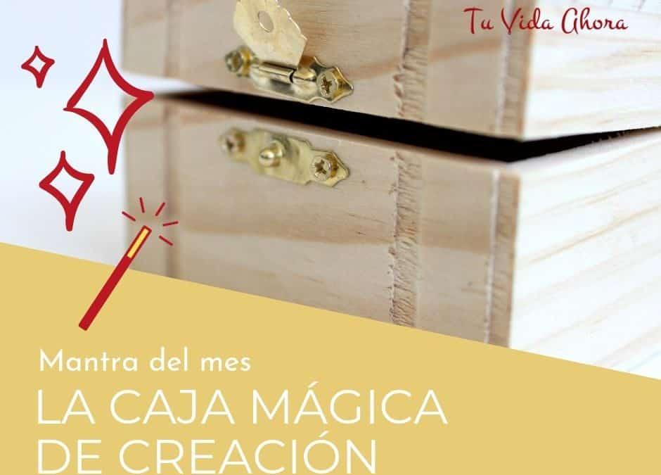 Mantra del mes: La caja mágica de creación