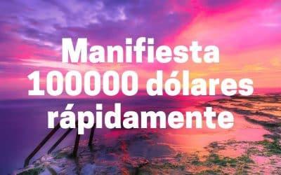 Manifiesta 100000 dólares rápidamente