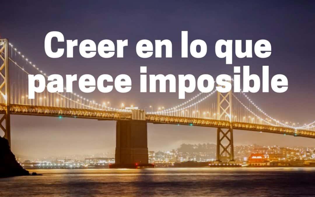 Creer en lo que parece imposible