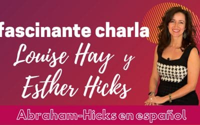 Fascinante charla Esther Hicks y Louise Hay