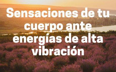 Sensaciones de tu cuerpo ante energías de alta vibración